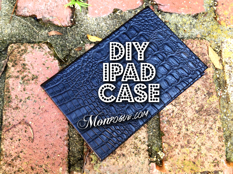 DIY iPad Case at Monrogue.com